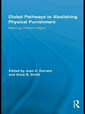Global Pathways to Abolishing Physical Punishment: Realizing Children's Rights