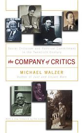 The Company Of Critics: Social Criticsm And Political Commitment In The Twentieth Century