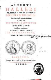 Alberti Halleri [...] opuscula pathologica [...]: accedunt experimenta de respiratione