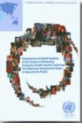 Development of Health Systems in the Context of Enhancing Economic Growth Towards Achieving the Millennium Development Goals in Asia and the Pacific