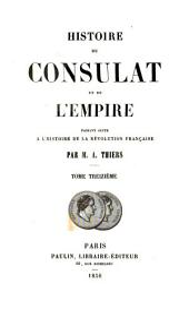 Histoire du consulat et de l'empire: faisant suite à l'Histoire de la révolution française par M. A. Thiers, Volume13