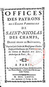 Offices des patrons de l'église paroissiale de Saint-Nicolas des Champs, dressé selon le bréviaire...