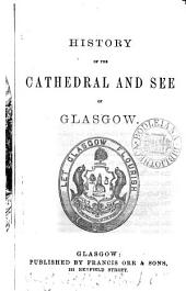 History of the cathedral and see of Glasgow. [Followed by] Descriptive catalogue of the painted glass windows