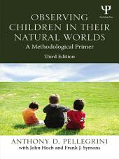 Observing Children in Their Natural Worlds: A Methodological Primer, Third Edition, Edition 3