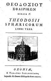 Theodosiu Sphairikon biblia 3'. Theodosii sphæricorum libri tres