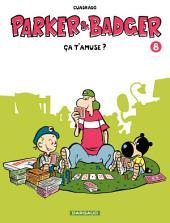 Parker & Badger - tome 8 - ça t'amuse ?