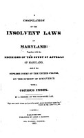 A compilation of the Insolvent Laws of Maryland  together with the decisions of the Court of Appeals of Maryland  and of the Supreme Court of the United States  on the subject of Insolvency     By a member of the Baltimore bar PDF
