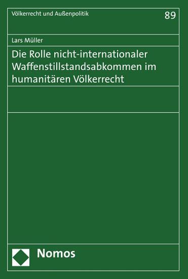 Die Rolle nicht internationaler Waffenstillstandsabkommen im humanit  ren V  lkerrecht PDF