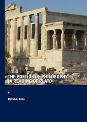 The Poetics of Philosophy [A Reading of Plato]