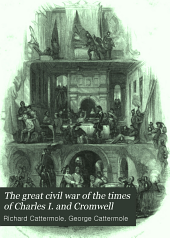 The Great Civil War of the Times of Charles I. and Cromwell
