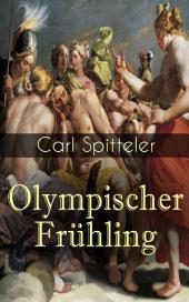 Olympischer Frühling (Gesamtausgabe - Band 1 bis 5): Mythologisches Epos