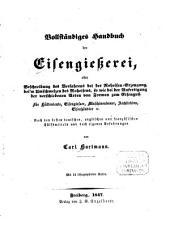 Vollständiges Handbuch der Eisengießerei, oder Beschreibung des Verfahrens bei der Roheisen-Erzeugung, beim Umschmelzen des Roheisens, so wie bei der Anfertigung der verschiedenen Arten von Formen zum Eisenguß