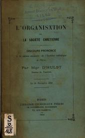 L'Organisation de la société chrétienne, discours prononcé à la séance annuelle de l'Institut catholique de Paris, par Mgr d'Hulst,... le 18 novembre 1886