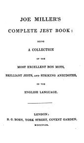 Joe Miller's Complete Jest Book: Being a Collection of the Most Excellent Bon Mots, Brilliant Jests, and Striking Anecdotes, in the English Language