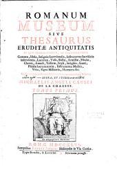 Romanum museum, sive Thesaurus eruditae antiquitatis, in quo prop. ac dilucid. gemmae, idola etc... cum figuris... Michaelis Angeli Causei de La Chausse...