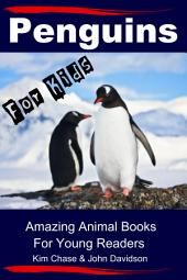 Penguins For Kids - Amazing Animal Books for Young Readers