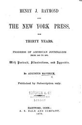 H. J. Raymond and the New York Press, for thirty years ... With portrait, illustrations, and appendix