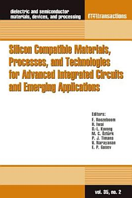Silicon Compatible Materials  Processes  and Technologies for Advanced Integrated Circuits and Emerging Applications PDF