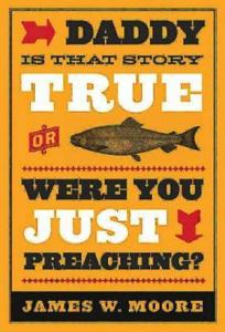 Daddy  Is That Story True  or Were You Just Preaching  PDF