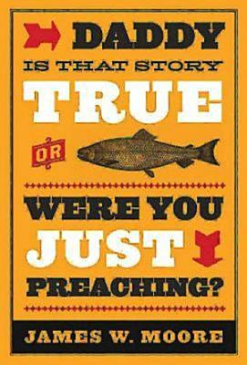 Daddy  Is That Story True  or Were You Just Preaching