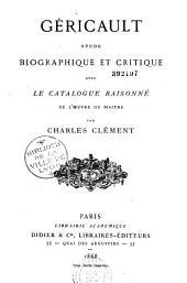 Géricault: étude biographique et critique, avec le Catalogue raisonné de l'oeuvre du maître