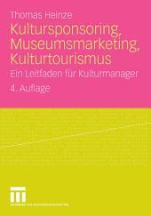 Kultursponsoring, Museumsmarketing, Kulturtourismus: Ein Leitfaden für Kulturmanager, Ausgabe 4