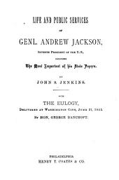 Life and Public Services of Genl. Andrew Jackson, Seventh President of the United States: Including the Most Important of His State Papers