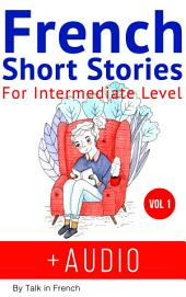 French: Short Stories for Intermediate Level + AUDIO: Improve your French listening comprehension skills with seven French stories for intermediate level
