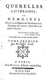 Querelles littéraires, ou Mémoires pour servir à l'histoire des révolutions de la république des lettres, depuis Homère jusqu'à nos jours [by A.S. Irailh].