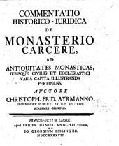Commentatio historico-iuridica de Monasterio Carcere, ad antiquitates monasticas, iurisque civilis et ecclesiastici varia capita illustranda pertinens