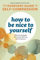 How to Be Nice to Yourself - the Everyday Guide to Self Compassion