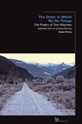 The Order in Which We Do Things: The Poetry of Tom Wayman