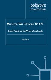 Memory of War in France, 1914-45: Cesar Fauxbras, the Voice of the Lowly