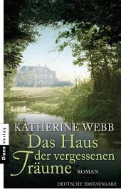 Das Haus der vergessenen Träume: Roman