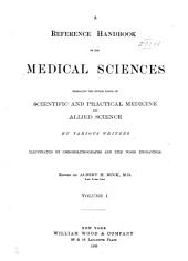 A Reference Handbook of the Medical Sciences, Embracing the Entire Range of Scientific and Practical Medicine and Allied Science: Volume 1