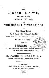 The Poor Laws As They Were And As They Are Or The Recent Alterations In The Poor Laws By The Statute 4 5 William Iv Cap 76 Book PDF