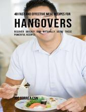 48 Fast and Effective Meal Recipes for Hangovers: Recover Quickly and Naturally Using These Powerful Recipes