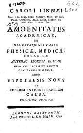 Caroli Linnaei ... Amoenitates academicae ...: Volumen primum