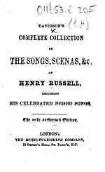 Davidson's Complete Collection of the Songs, Scenes, &c. of Henry Russell, including his celebrated negro songs