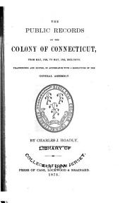 The Public Records of the Colony of Connecticut [1636-1776] ...: Transcribed and Published, (in Accordance with a Resolution of the General Assembly) .... May 1726-May 1735