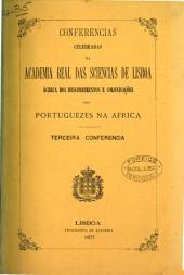 Conferencias celebradas na Academia Real das Sciencias de Lisboa ácerca dos descobrimentos e colonisações dos Portuguezes na Africa: Ultramar theorias na metropole, practicas na Africa