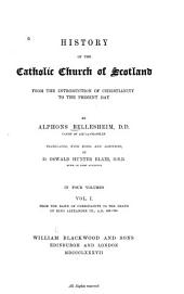 History of the Catholic Church of Scotland: From the dawn of Chrisitianity to the death of King Alexander III., A.D. 400-1286