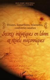 Secrets initiatiques en Islam et rituels maçonniques: Druzes, Ismaéliens, Alaouites, confréries soufies