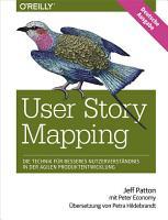 User Story Mapping     Die Technik f  r besseres Nutzerverst  ndnis in der agilen Produktentwicklung PDF