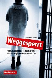 Weggesperrt: Warum Tausende in der Schweiz unschuldig hinter Gittern sassen