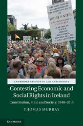 Contesting Economic and Social Rights in Ireland: Constitution, State and Society, 1848–2016
