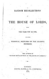 Random recollections of the house of Lords: from the year 1830 to 1836 including personal sketches of the leading members