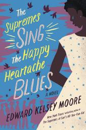 The Supremes Sing the Happy Heartache Blues: A Novel