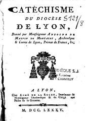Catéchisme du diocèse de Lyon: donné par Mgr Antoine de Malvin de Montazet, Arch. de Lyon