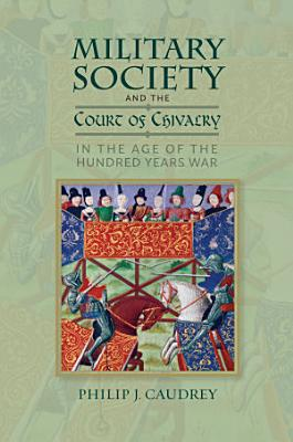 Military Society and the Court of Chivalry in the Age of the Hundred Years War PDF